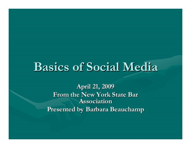 Basics of Social Media  April 21, 2009  From the New York State Bar  Association  Presented by Barbara Beauchamp