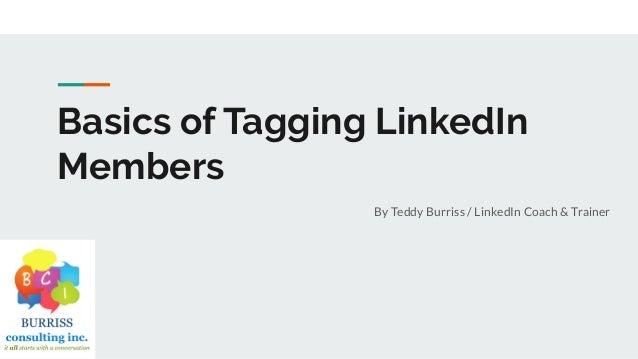 Basics of Tagging LinkedIn Members By Teddy Burriss / LinkedIn Coach & Trainer