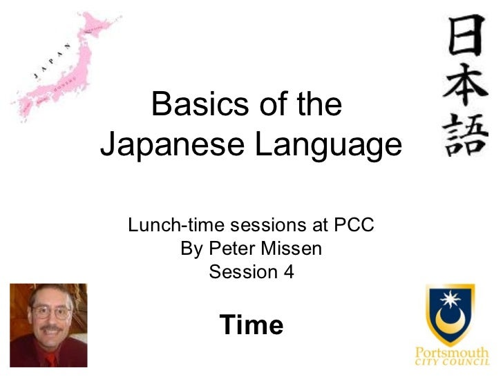 Basics of theJapanese Language Lunch-time sessions at PCC      By Peter Missen          Session 4          Time