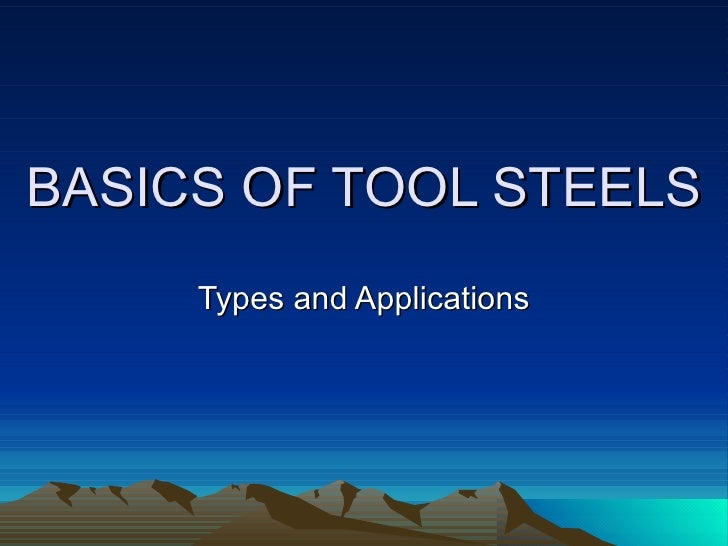 BASICS OF TOOL STEELS Types and Applications