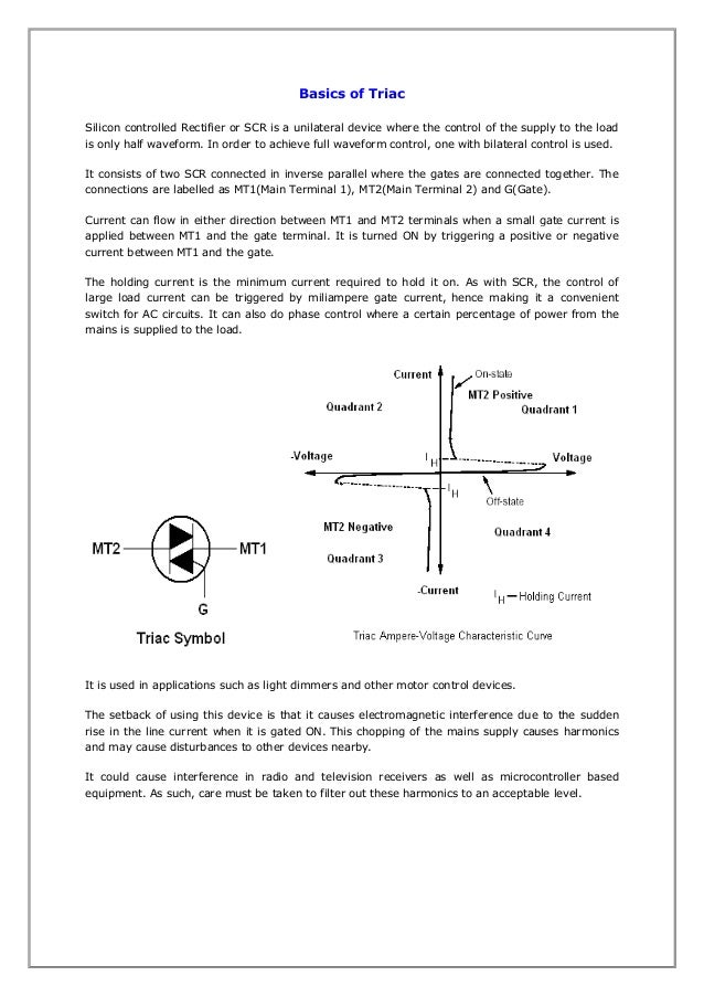 Basics of Triac Silicon controlled Rectifier or SCR is a unilateral device where the control of the supply to the load is ...