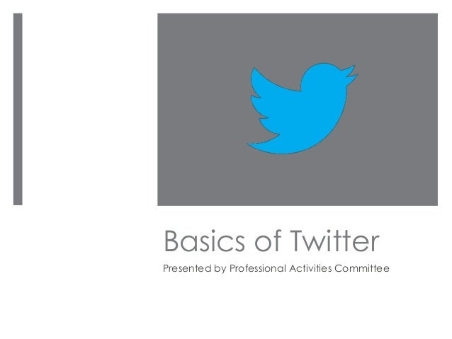Basics of TwitterPresented by Professional Activities Committee