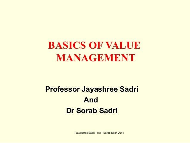 BASICS OF VALUEMANAGEMENTProfessor Jayashree SadriAndDr Sorab SadriJayashree Sadri and Sorab Sadri 2011