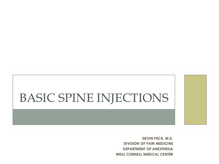 DEVIN PECK, M.D. DIVISION OF PAIN MEDICINE DEPARTMENT OF ANESTHESIA WEILL CORNELL MEDICAL CENTER BASIC SPINE INJECTIONS