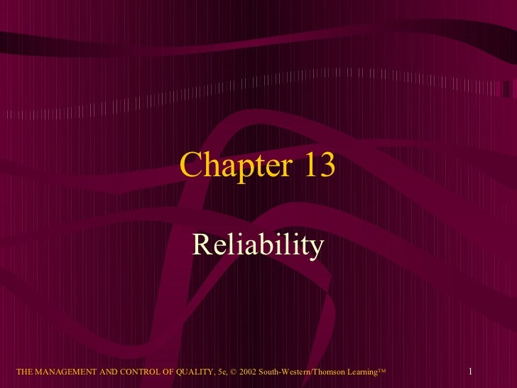 Chapter 13                                      ReliabilityTHE MANAGEMENT AND CONTROL OF QUALITY, 5e, © 2002 South-Western...