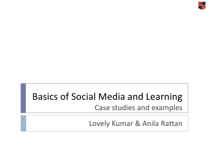 Basics of Social Media and LearningCase studies and examples<br />Lovely Kumar & Anila Rattan<br />