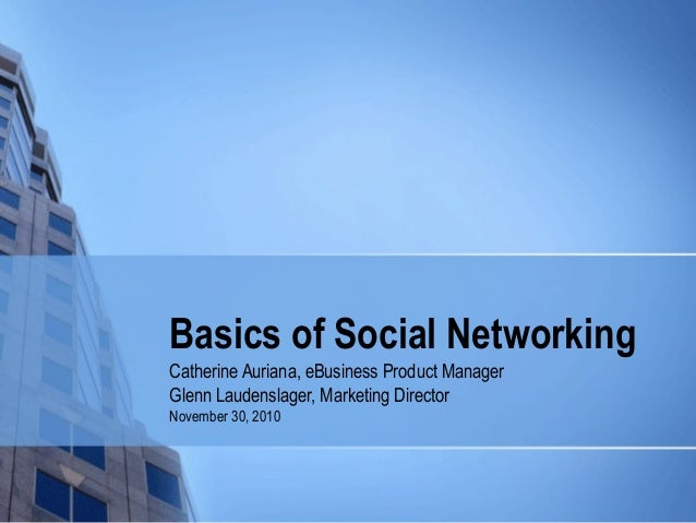 Basics of Social Networking Catherine Auriana, eBusiness Product Manager Glenn Laudenslager, Marketing Director November 3...