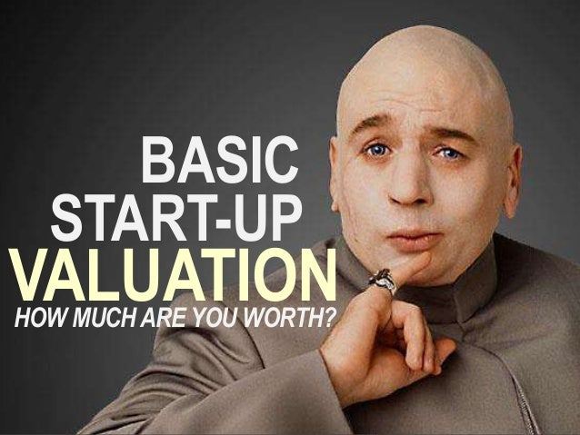 START-UP BASIC VALUATIONHOW MUCHARE YOU WORTH?