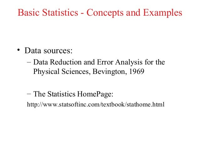 Basic Statistics - Concepts and Examples• Data sources:  – Data Reduction and Error Analysis for the    Physical Sciences,...