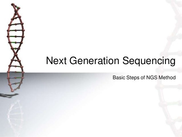 Next Generation Sequencing Basic Steps of NGS Method
