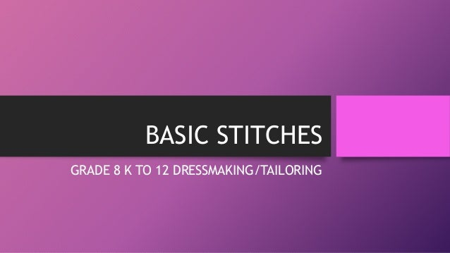 BASIC STITCHES GRADE 8 K TO 12 DRESSMAKING/TAILORING
