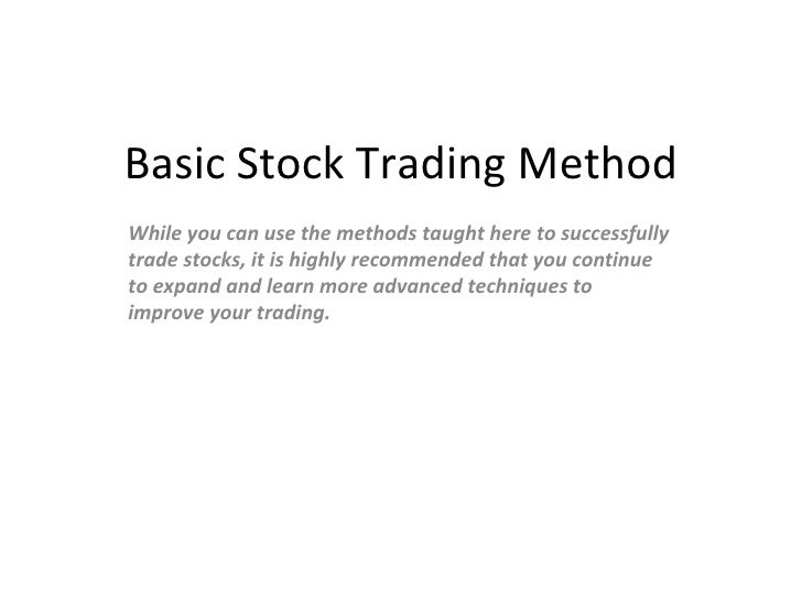 Basic Stock Trading Method While you can use the methods taught here to successfully trade stocks, it is highly recommende...