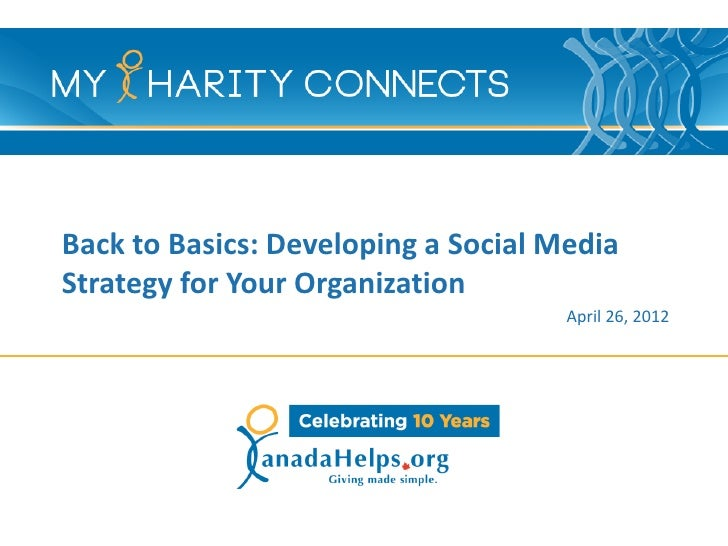 Back to Basics: Developing a Social MediaStrategy for Your Organization                                     April 26, 2012