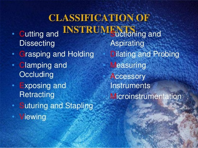CLASSIFICATION OF•   Cutting and INSTRUMENTS                      • Suctioning and    Dissecting                  Aspirati...