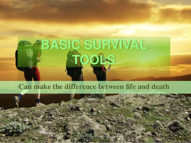 BASIC SURVIVAL TOOLS Can make the difference between life and death  TLI APP Development Team