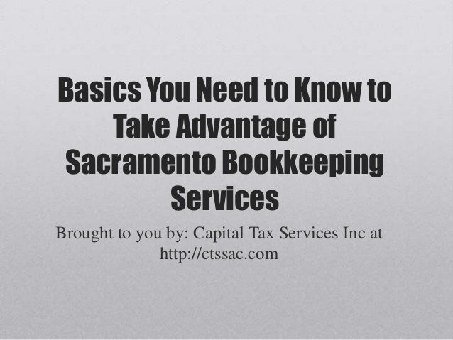 Basics You Need to Know to Take Advantage of Sacramento Bookkeeping Services Brought to you by: Capital Tax Services Inc a...