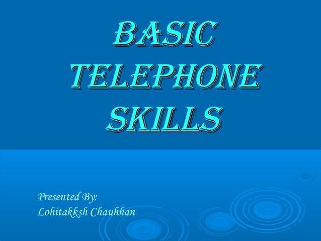 BASICBASIC TELEPHONETELEPHONE SKILLSSKILLS Presented By: Lohitakksh Chauhhan