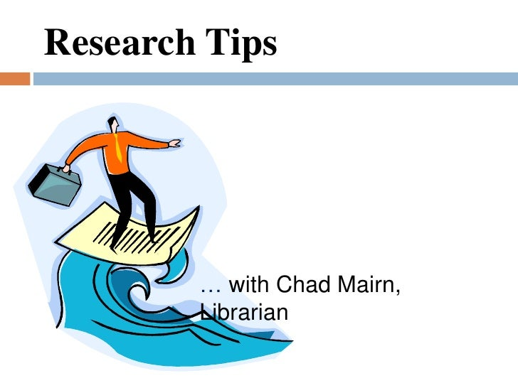 Research Tips<br />… with Chad Mairn, Librarian<br />