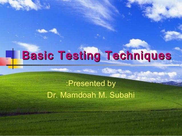 Basic Testing Techniques :Presented by Dr. Mamdoah M. Subahi