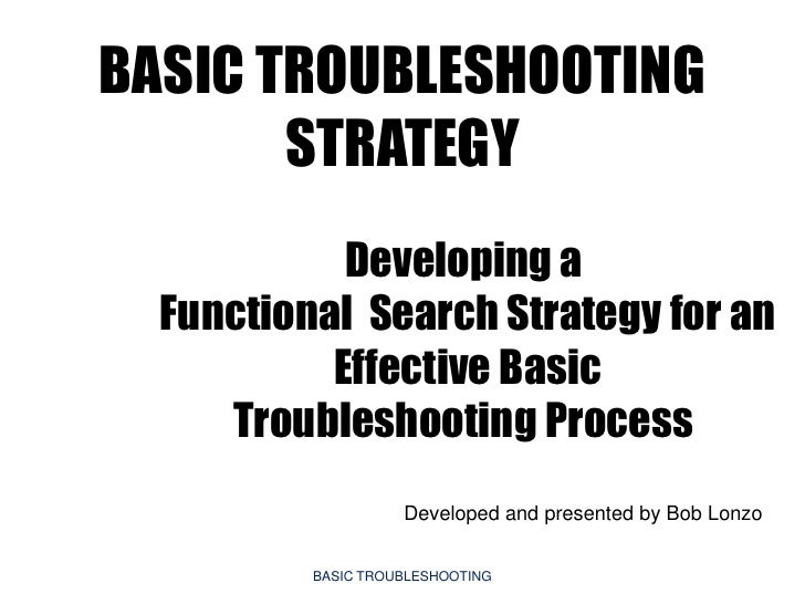 BASIC TROUBLESHOOTING        STRATEGY             Developing a   Functional Search Strategy for an            Effective Ba...