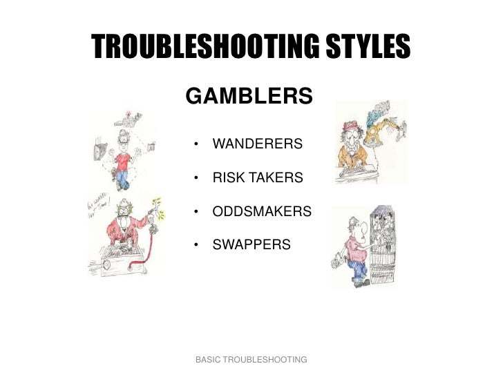 TROUBLESHOOTING STYLES       GAMBLERS         • WANDERERS         • RISK TAKERS         • ODDSMAKERS         • SWAPPERS   ...