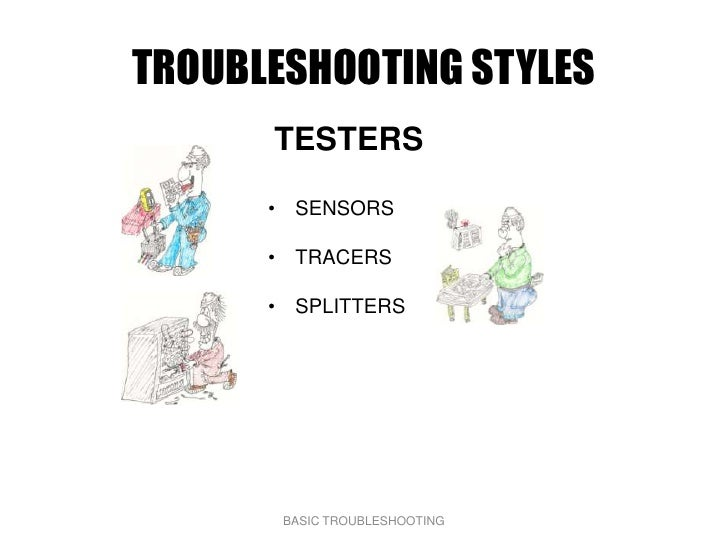 TROUBLESHOOTING STYLES       TESTERS        • SENSORS        • TRACERS        • SPLITTERS            BASIC TROUBLESHOOTING