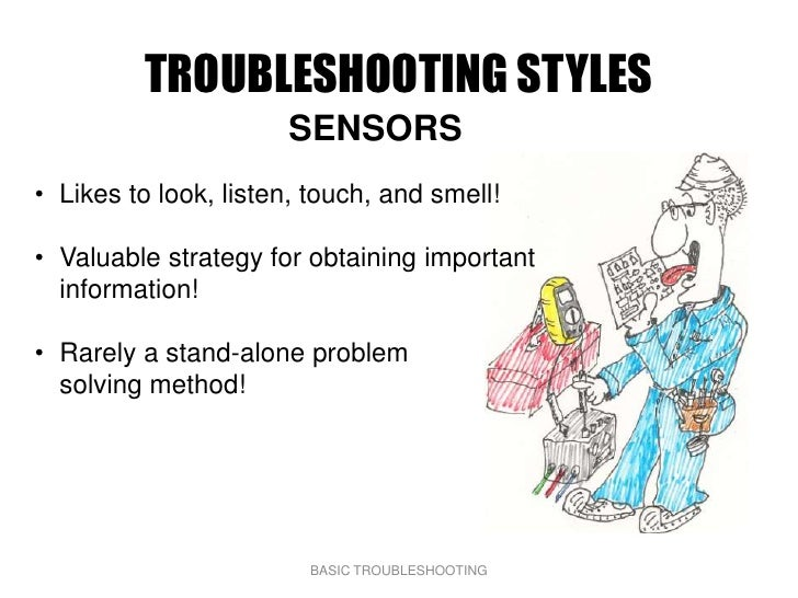 TROUBLESHOOTING STYLES                       SENSORS • Likes to look, listen, touch, and smell!  • Valuable strategy for o...