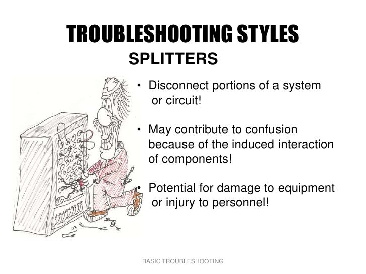 TROUBLESHOOTING STYLES      SPLITTERS       • Disconnect portions of a system         or circuit!        • May contribute ...
