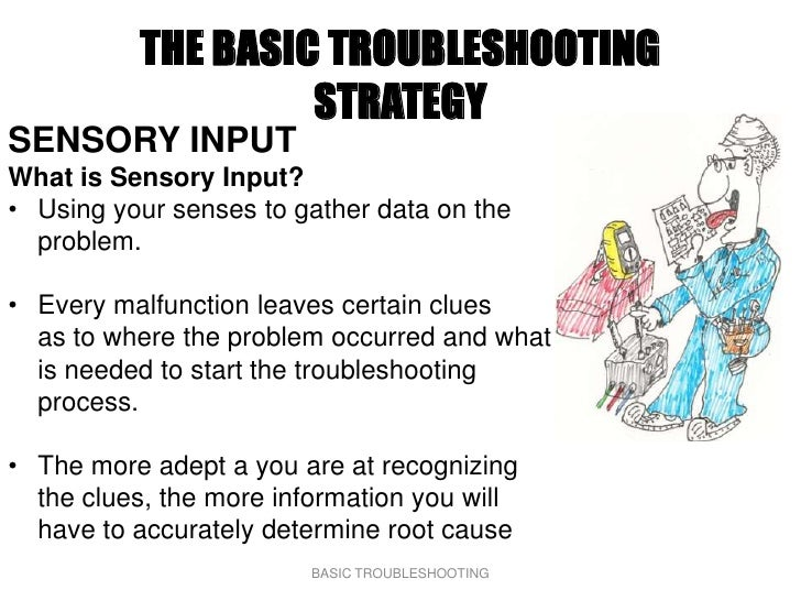 THE BASIC TROUBLESHOOTING                    STRATEGY SENSORY INPUT What is Sensory Input? • Using your senses to gather d...