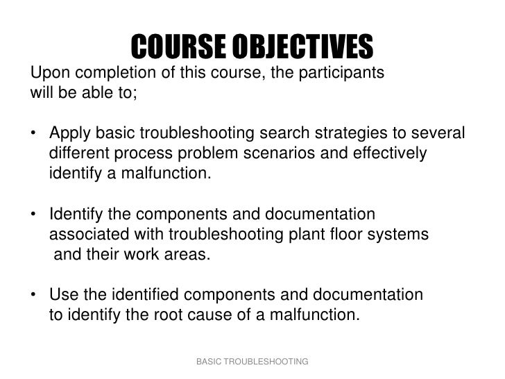 COURSE OBJECTIVES Upon completion of this course, the participants will be able to;  • Apply basic troubleshooting search ...