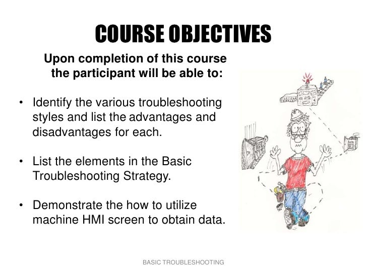 COURSE OBJECTIVES     Upon completion of this course      the participant will be able to:  • Identify the various trouble...
