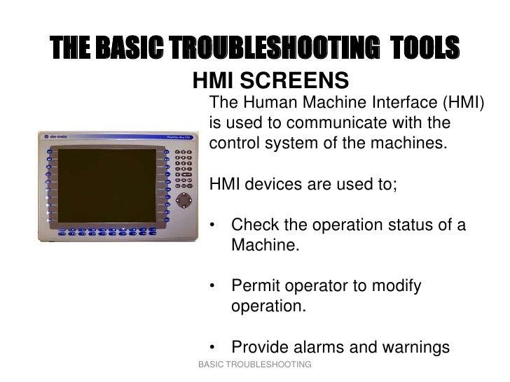 THE BASIC TROUBLESHOOTING TOOLS           HMI SCREENS              The Human Machine Interface (HMI)              is used ...