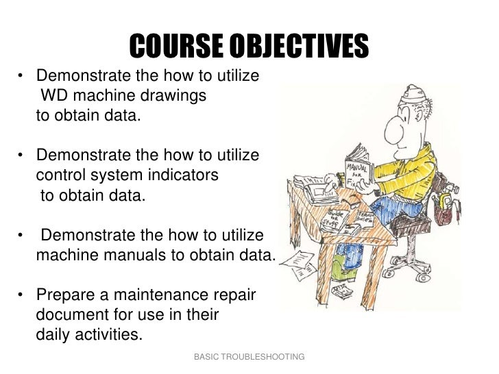 COURSE OBJECTIVES • Demonstrate the how to utilize    WD machine drawings   to obtain data.  • Demonstrate the how to util...