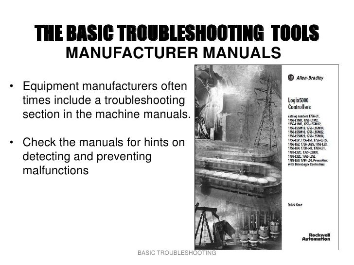 THE BASIC TROUBLESHOOTING TOOLS           MANUFACTURER MANUALS  • Equipment manufacturers often   times include a troubles...
