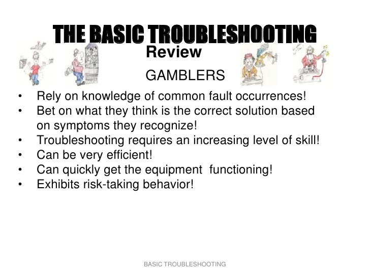 THE BASIC TROUBLESHOOTING                         Review                         GAMBLERS •   Rely on knowledge of common ...