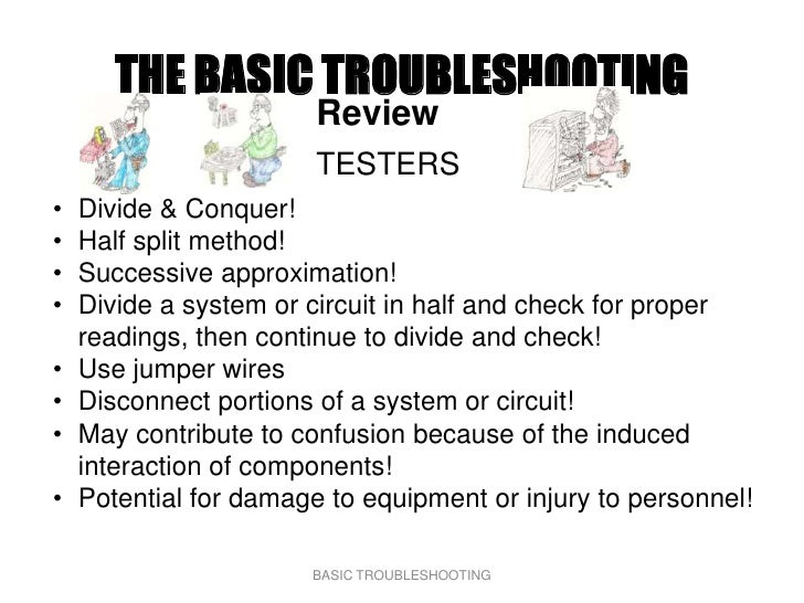 THE BASIC TROUBLESHOOTING                         Review                         TESTERS •   Divide & Conquer! •   Half sp...
