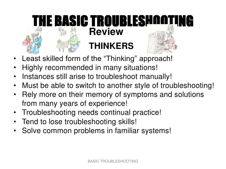 """THE BASIC TROUBLESHOOTING                       Review                       THINKERS • Least skilled form of the """"Thinkin..."""