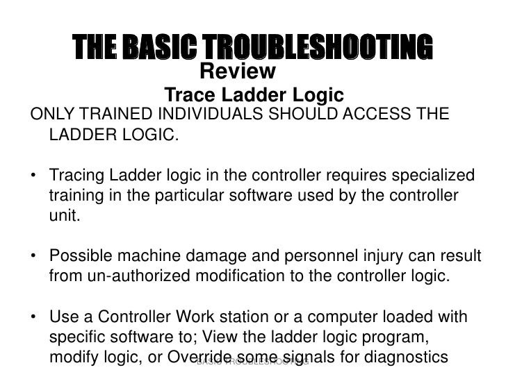 THE BASIC TROUBLESHOOTING                        Review                   Trace Ladder Logic ONLY TRAINED INDIVIDUALS SHOU...