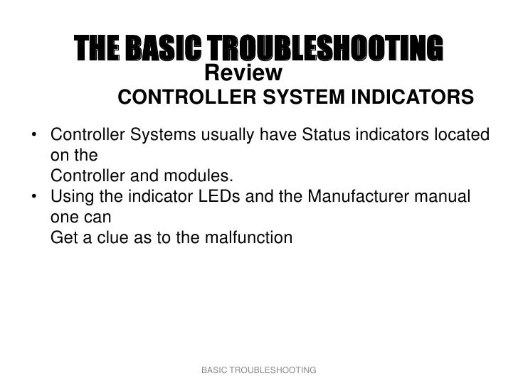 THE BASIC TROUBLESHOOTING                       Review            CONTROLLER SYSTEM INDICATORS • Controller Systems usuall...
