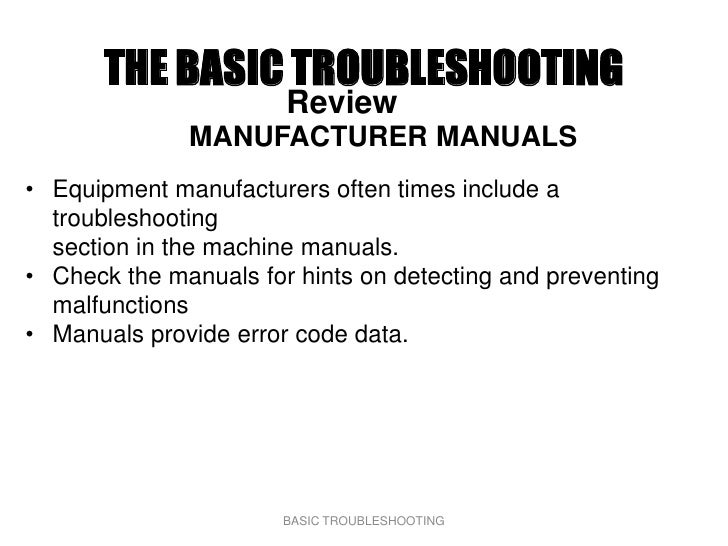 THE BASIC TROUBLESHOOTING                        Review               MANUFACTURER MANUALS • Equipment manufacturers often...