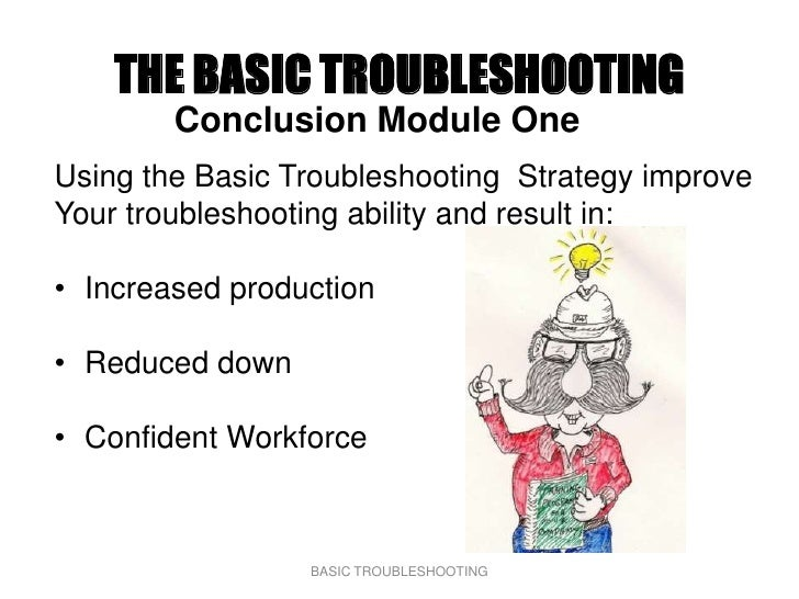 THE BASIC TROUBLESHOOTING         Conclusion Module One Using the Basic Troubleshooting Strategy improve Your troubleshoot...