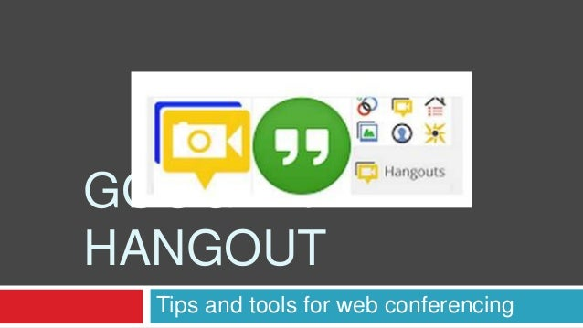 GOOGLE+ HANGOUT Tips and tools for web conferencing