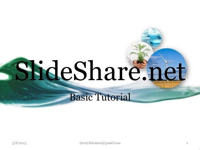 Basic Tutorial SlideShare.net 3/8/2015 cherrylinramos@gmail.com 1