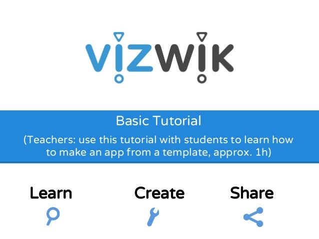 Basic Tutorial  (Teachers: use this tutorial with students to learn how  to make an app from a template, approx. 1h)  Lear...