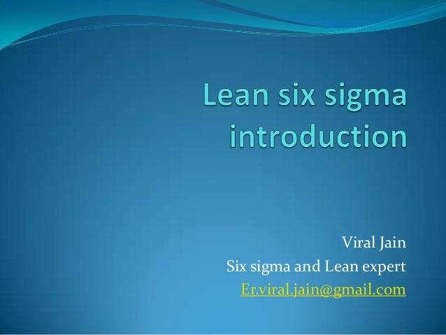 Viral Jain Six sigma and Lean expert Er.viral.jain@gmail.com