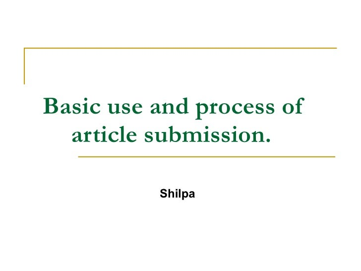 Basic use and process of article submission.   Shilpa