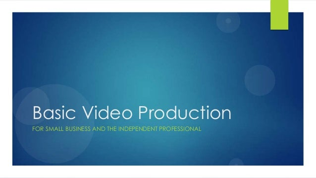 Basic Video Production FOR SMALL BUSINESS AND THE INDEPENDENT PROFESSIONAL