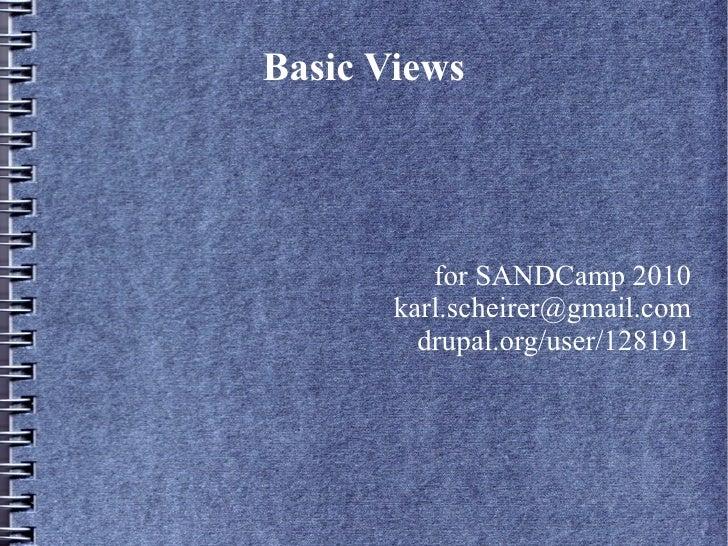 Basic Views               for SANDCamp 2010        karl.scheirer@gmail.com          drupal.org/user/128191