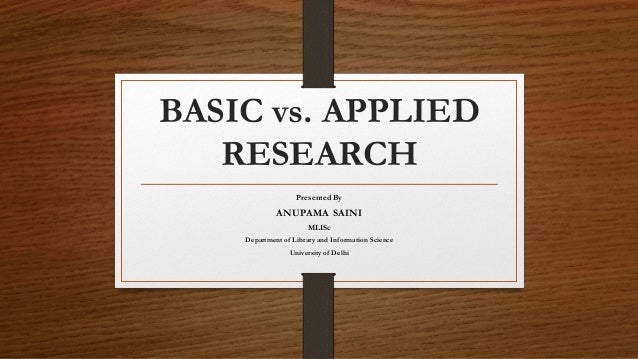 basic and applied research Applied research applied research is designed to solve practical problems of the modern world, rather than to acquire knowledge for knowledge's sake.