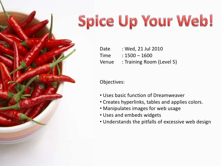 Spice Up Your Web!<br />Date: Wed, 21 Jul 2010<br />Time: 1500 – 1600<br />Venue: Training Room (Level 5) <br />Objecti...